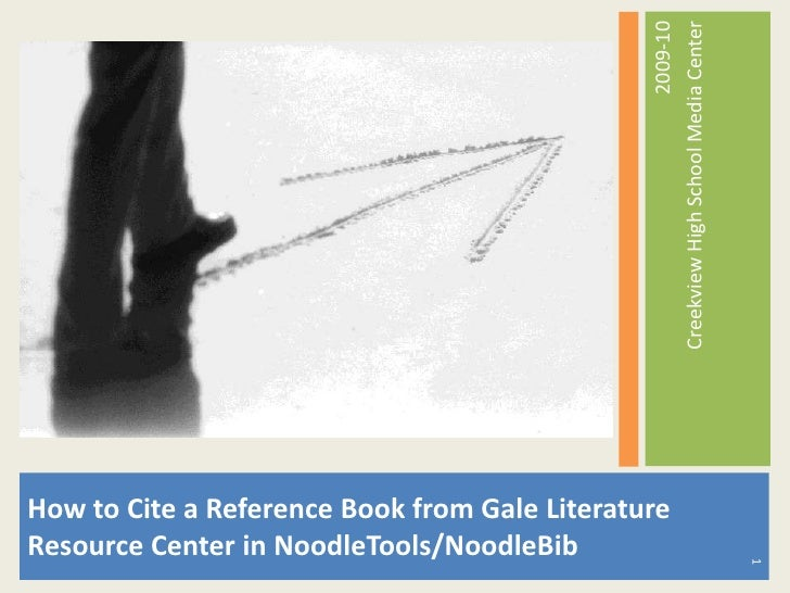 How to Cite a Reference Book from Gale Literature Resource Center in NoodleTools/NoodleBib<br />2009-10<br />Creekview Hig...