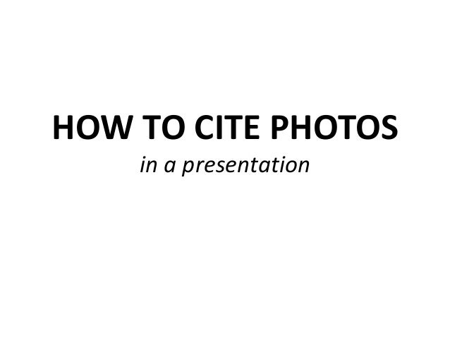 HOW TO CITE PHOTOS in a presentation