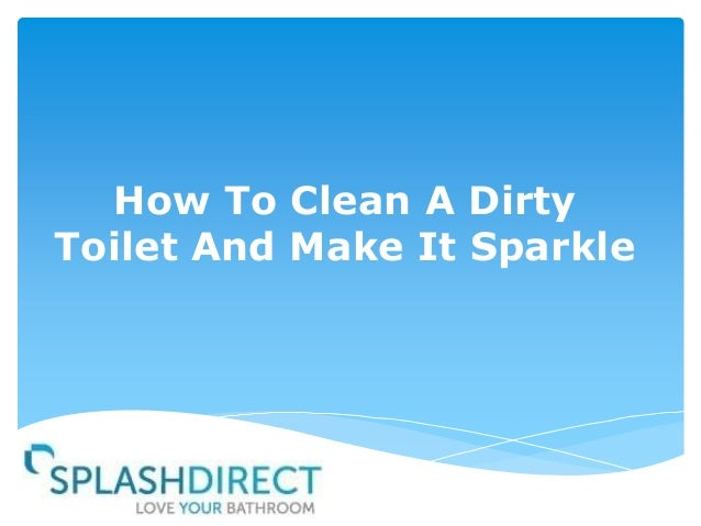 How to clean a dirty toilet and make it sparkle