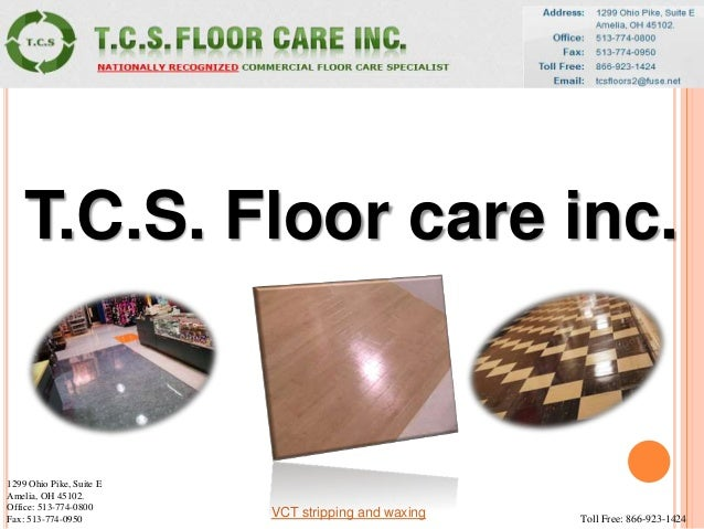 T.C.S. Floor care inc.1299 Ohio Pike, Suite EAmelia, OH 45102.Office: 513-774-0800Fax: 513-774-0950 Toll Free: 866-923-142...
