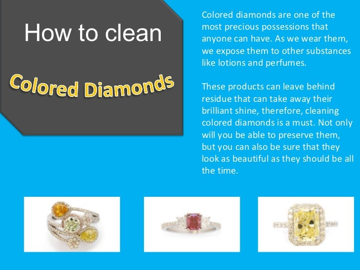 Colored diamonds are one of theHow to clean   most precious possessions that               anyone can have. As we wear the...