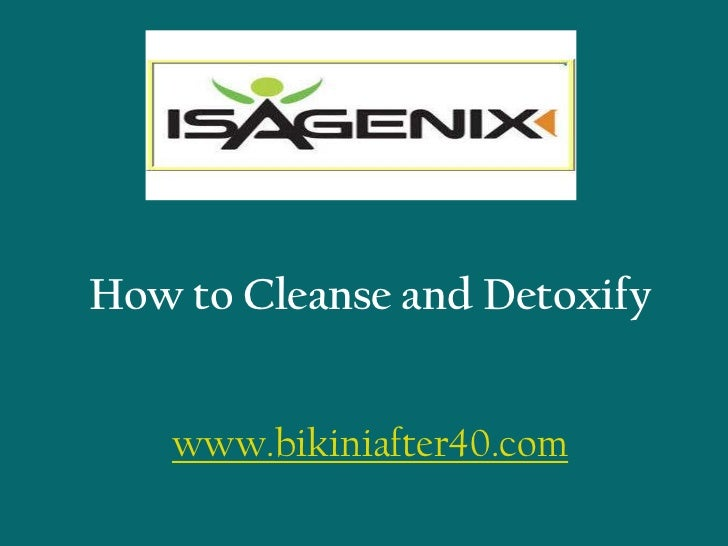 How to Cleanse and Detoxifywww.bikiniafter40.com<br />