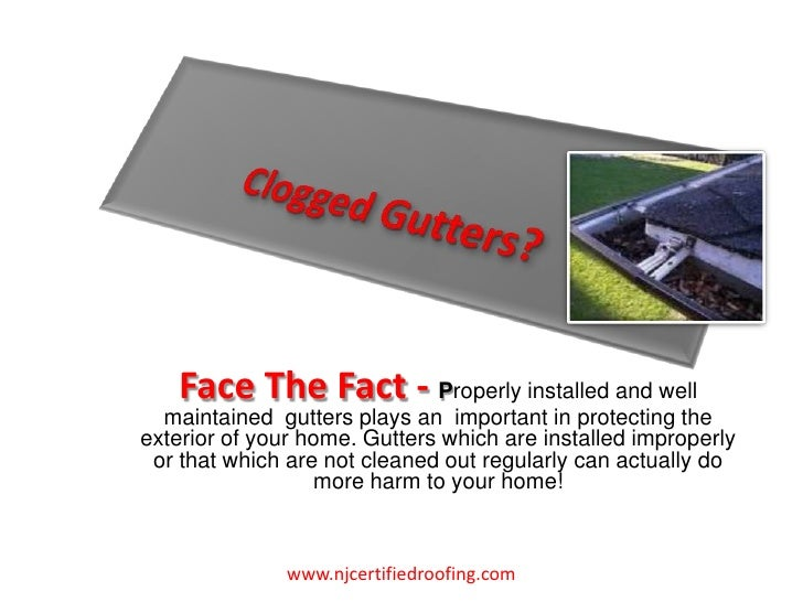 Clogged Gutters? <br />Face The Fact - Properly installed and well maintained  gutters plays an  important in protecting t...