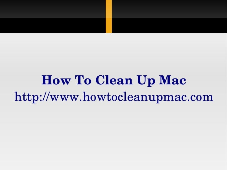 HowToCleanUpMachttp://www.howtocleanupmac.com