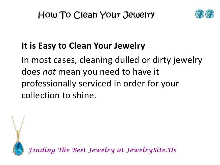 It is Easy to Clean Your JewelryIn most cases, cleaning dulled or dirty jewelrydoes not mean you need to have itprofession...