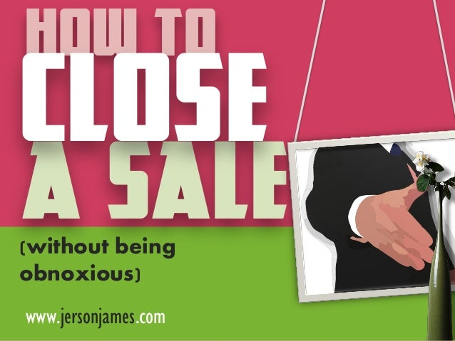 How to Close a Sale (Without Being Obnoxious)