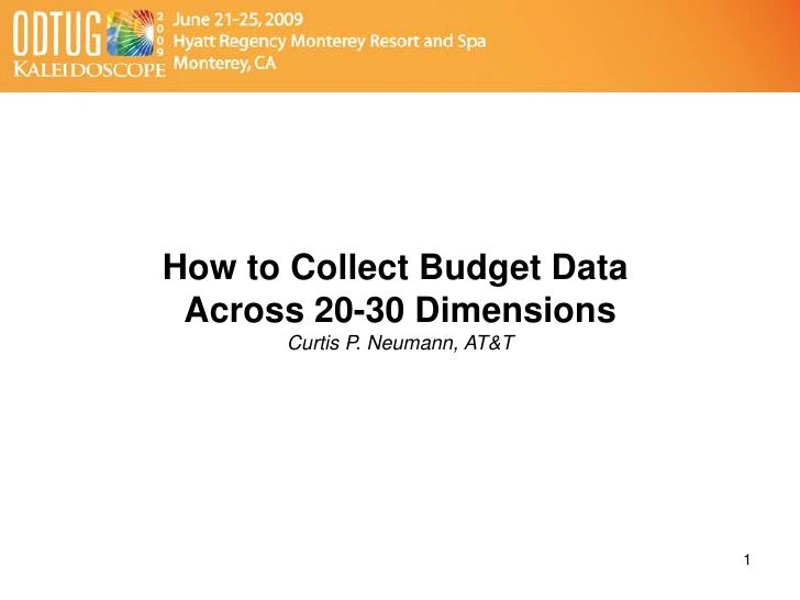 1<br />How to Collect Budget Data <br />Across 20-30 Dimensions<br />Curtis P. Neumann, AT&T<br />