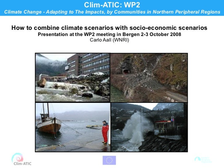 Clim-ATIC: WP2Climate Change - Adapting to The Impacts, by Communities in Northern Peripheral Regions   How to combine cli...
