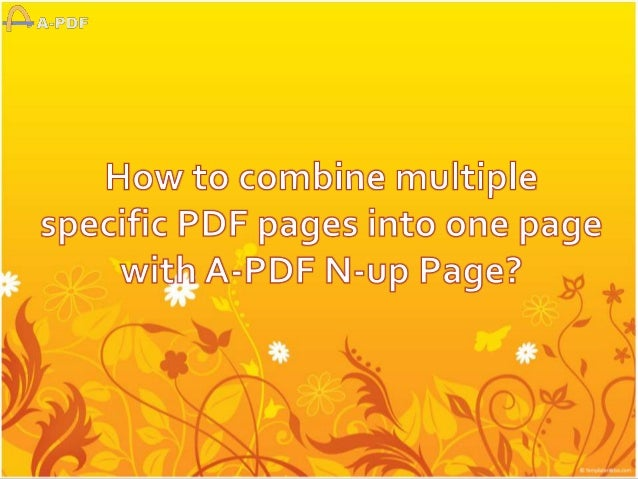 How to combine multiple specific pdf pages into one page with A-PDF N-Up Page?