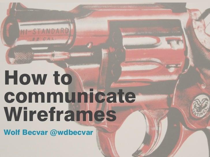 How tocommunicateWireframesWolf Becvar @wdbecvar