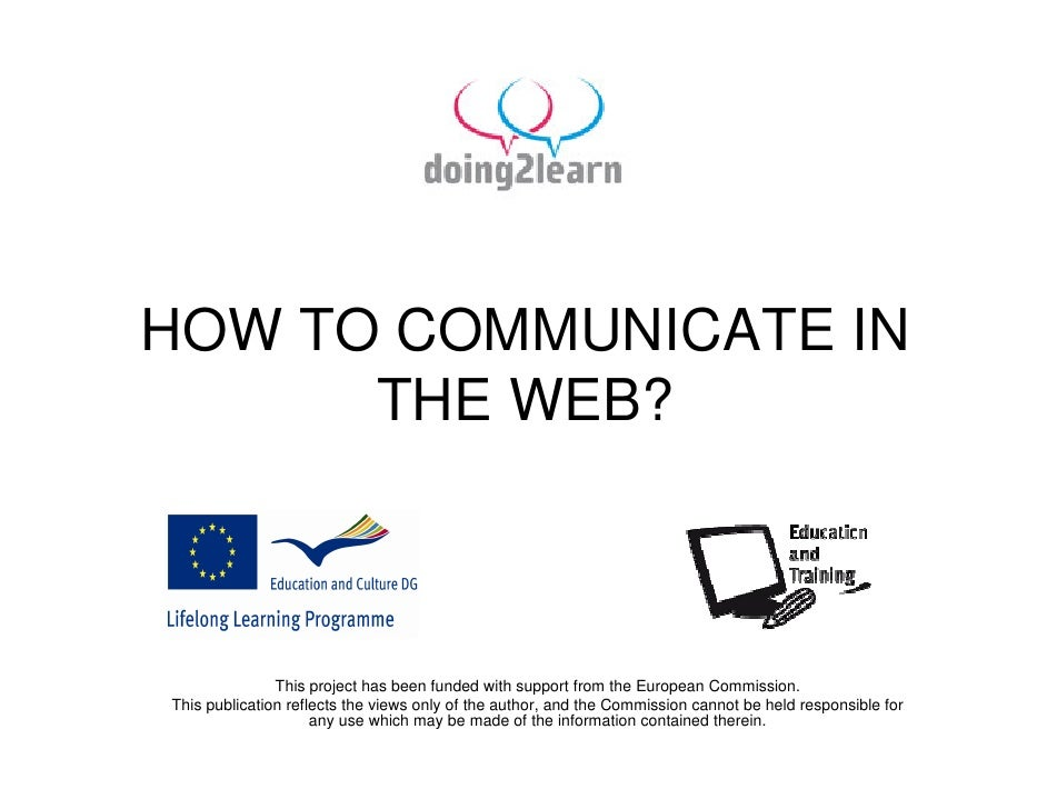 HOW TO COMMUNICATE IN       THE WEB?                   This project has been funded with support from the European Commiss...