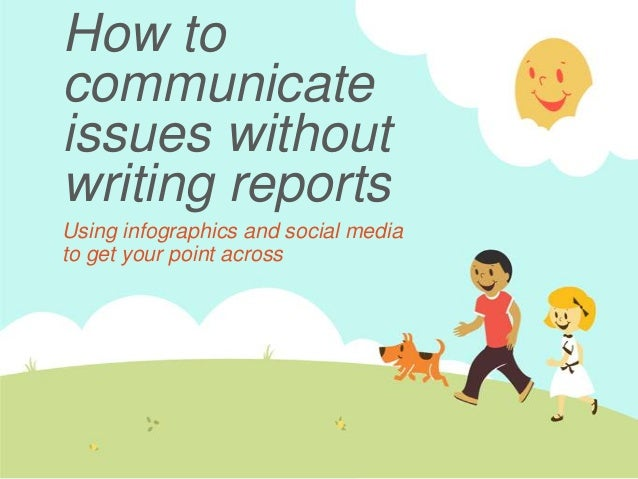 How to communicate issues without writing reports Using infographics and social media to get your point across