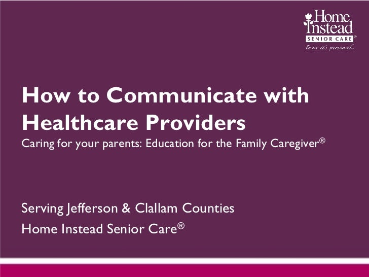 How to Communicate withHealthcare ProvidersCaring for your parents: Education for the Family Caregiver®Serving Jefferson &...