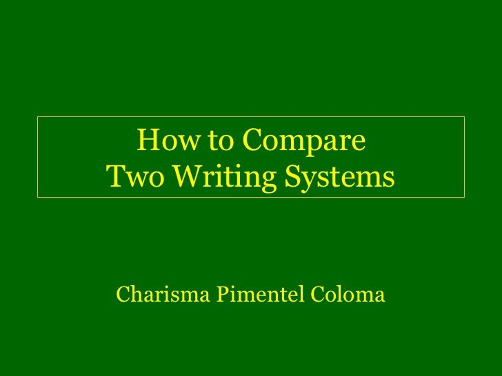 How to CompareTwo Writing SystemsCharisma Pimentel Coloma