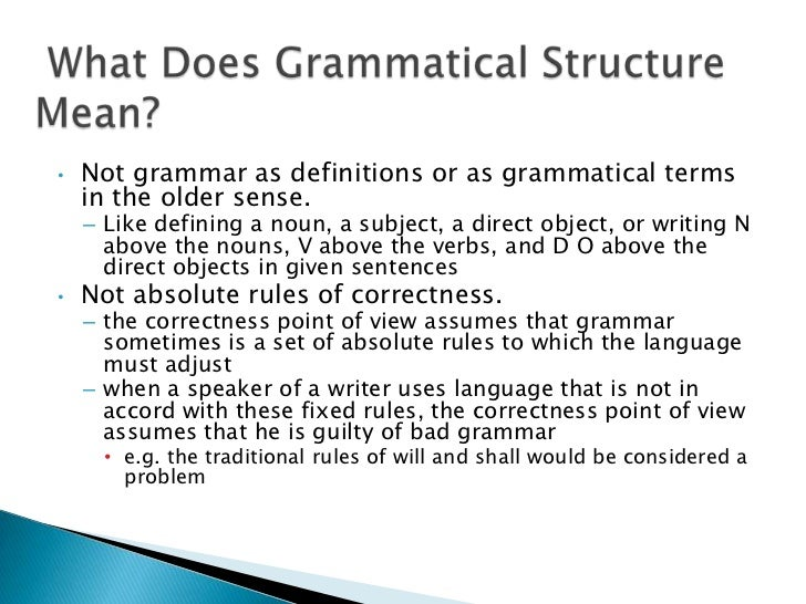 •   Not grammar as definitions or as grammatical terms    in the older sense.    – Like defining a noun, a subject, a dire...