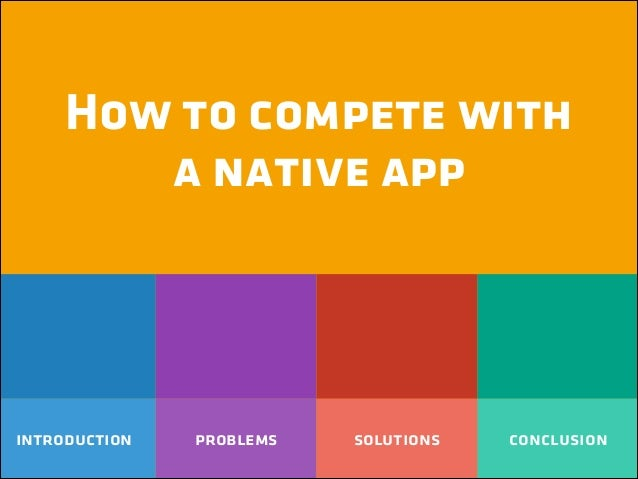 How to compete with a native app  introduction  problems  solutions  conclusion