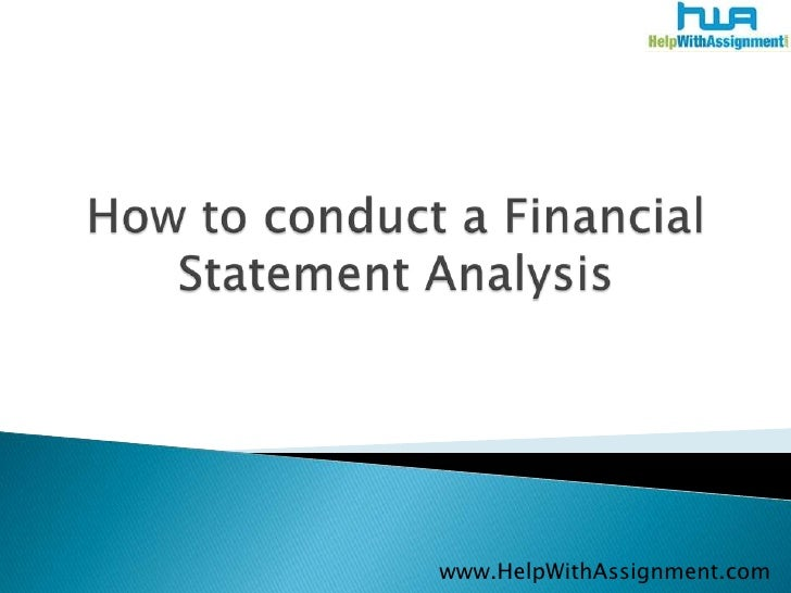 How to conduct a Financial Statement Analysis<br />www.HelpWithAssignment.com<br />