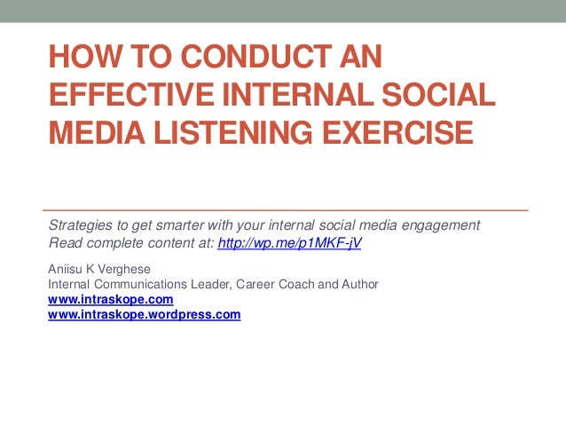 HOW TO CONDUCT ANEFFECTIVE INTERNAL SOCIALMEDIA LISTENING EXERCISEStrategies to get smarter with your internal social medi...