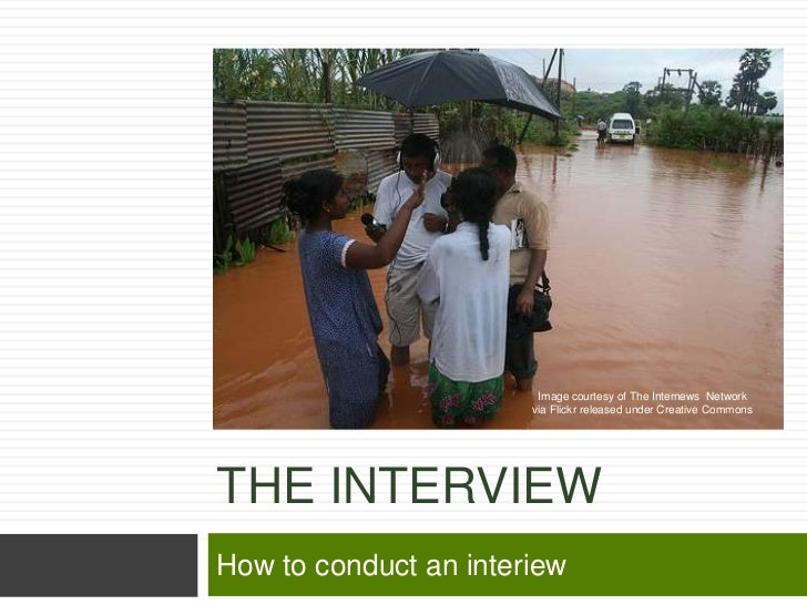 Image courtesy of The Internews Network                       via Flickr released under Creative CommonsTHE INTERVIEWHow t...