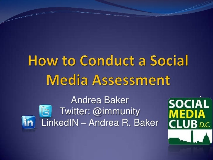 How to Conduct a Social Media Assessment<br />.<br />Andrea Baker<br />Twitter: @immunity<br />LinkedIN – Andrea R. Baker<...