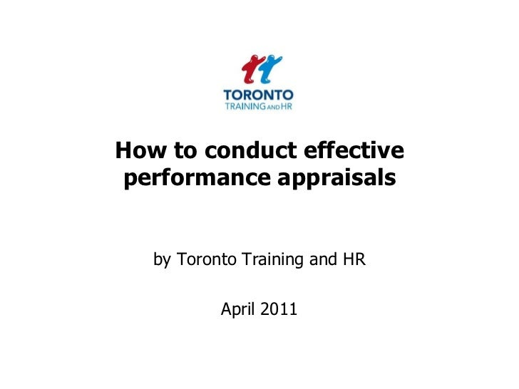 How to conduct effective performance appraisals <br />by Toronto Training and HR <br />April 2011<br />