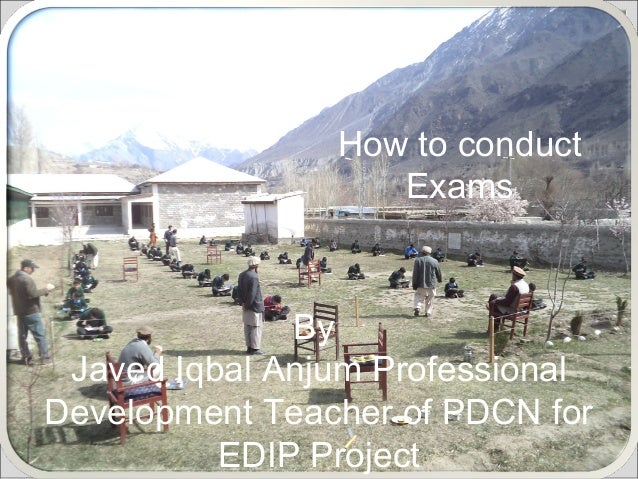 How to conduct Exams  By Javed Iqbal Anjum Professional Development Teacher of PDCN for EDIP Project