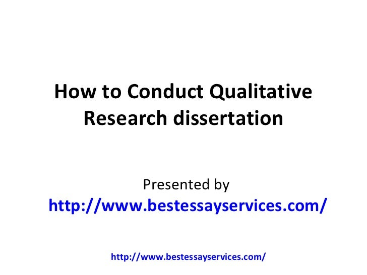 How to Conduct Qualitative  Research dissertation             Presented byhttp://www.bestessayservices.com/       http://w...