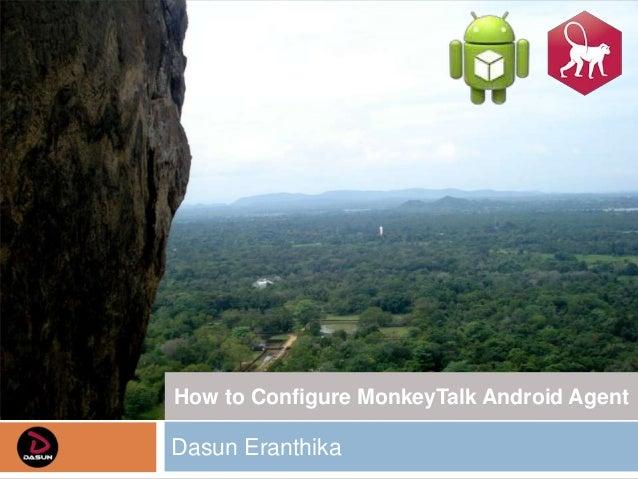 How to Configure MonkeyTalk Android AgentDasun Eranthika