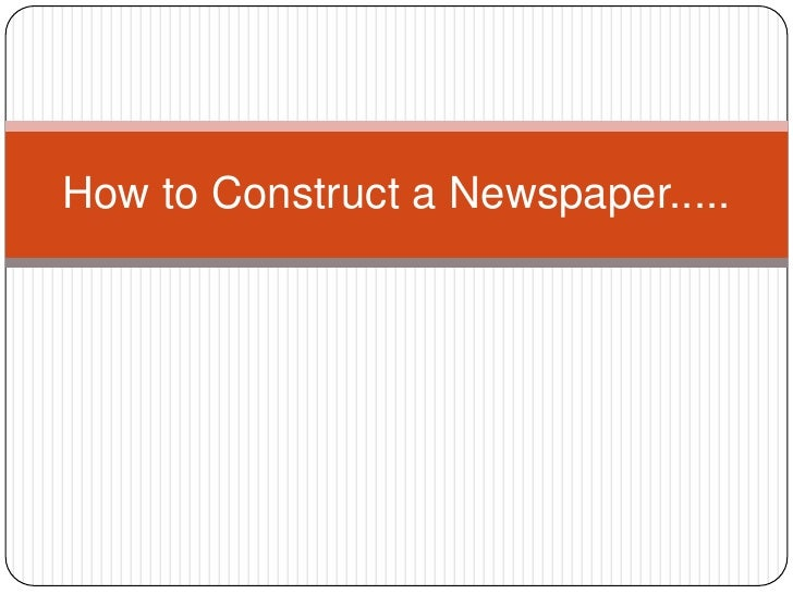 How to Construct a Newspaper.....<br />