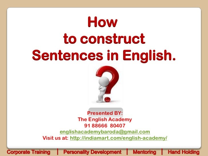 How              to construct          Sentences in English.                                   Presented BY:              ...