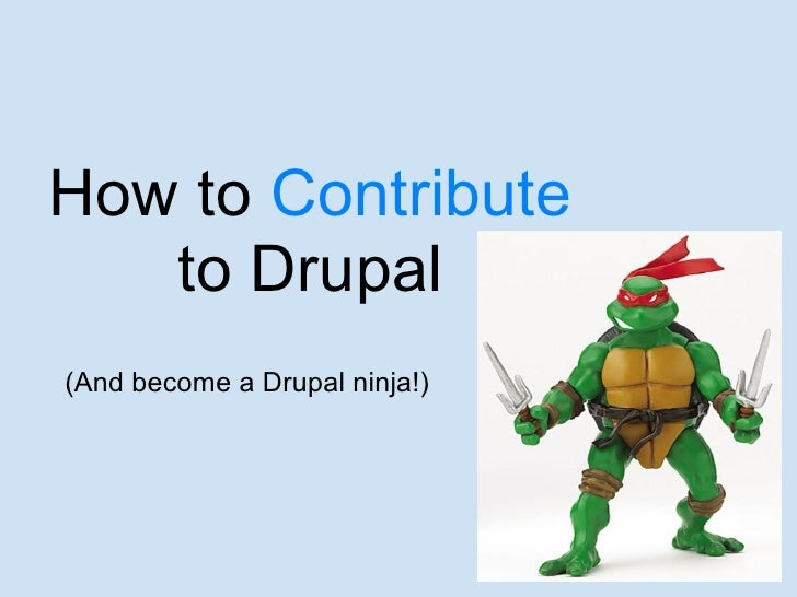 How to Contribute    to Drupal (And become a Drupal ninja!)