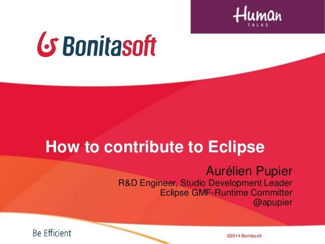 How to contribute to Eclipse Aurélien Pupier R&D Engineer, Studio Development Leader Eclipse GMF-Runtime Committer @apupie...