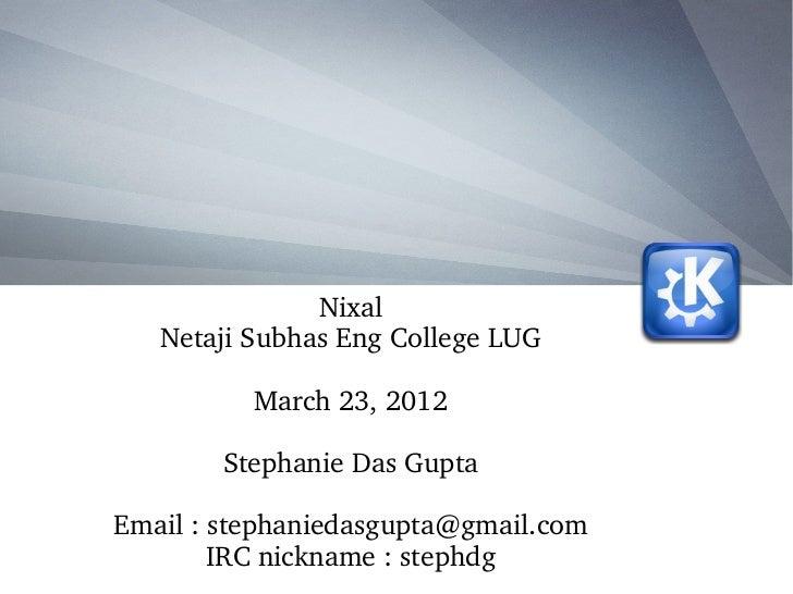 Nixal   NetajiSubhasEngCollegeLUG          March23,2012        StephanieDasGuptaEmail:stephaniedasgupta@gmail.co...