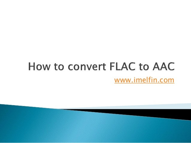 How to convert flac to aac