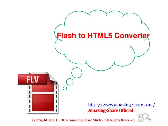 Flash to HTML5 Converter http://www.amazing-share.com/ Amazing-Share Official Copyright © 2011-2014 Amazing-Share Studio. ...