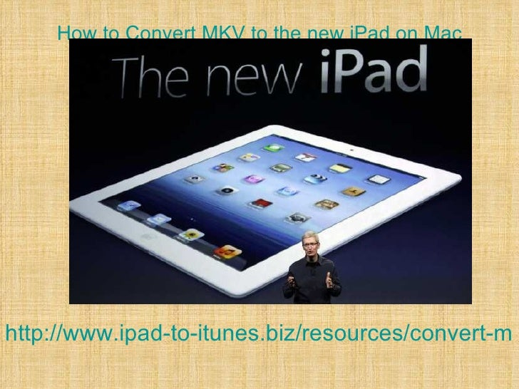 How to Convert MKV to the new iPad on Machttp://www.ipad-to-itunes.biz/resources/convert-mk