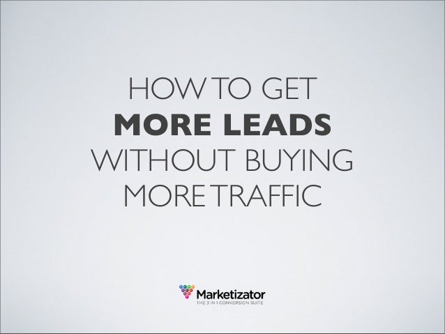How to get more leads without buying more traffic - Marketizator
