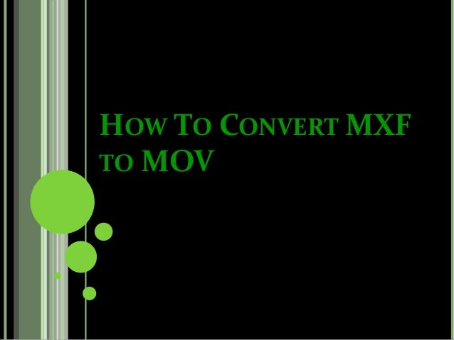 How to convert mxf to mov