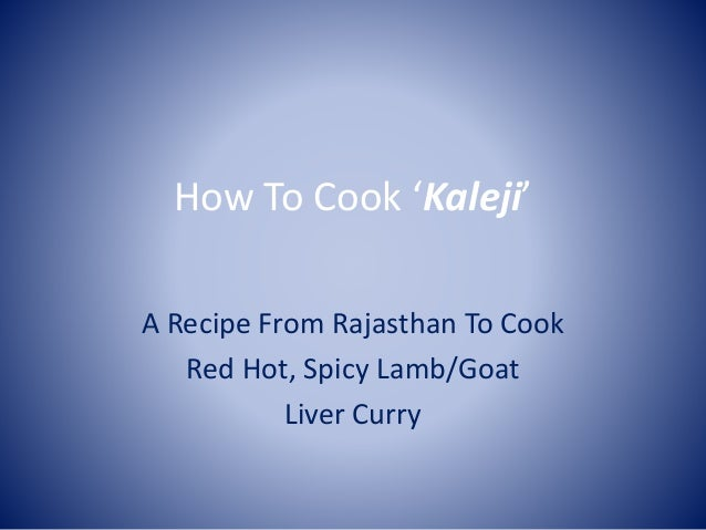 How To Cook 'Kaleji' A Recipe From Rajasthan To Cook Red Hot, Spicy Lamb/Goat Liver Curry