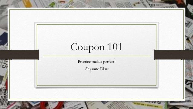 Coupon 101 Practice makes perfect! Shyanne Diaz