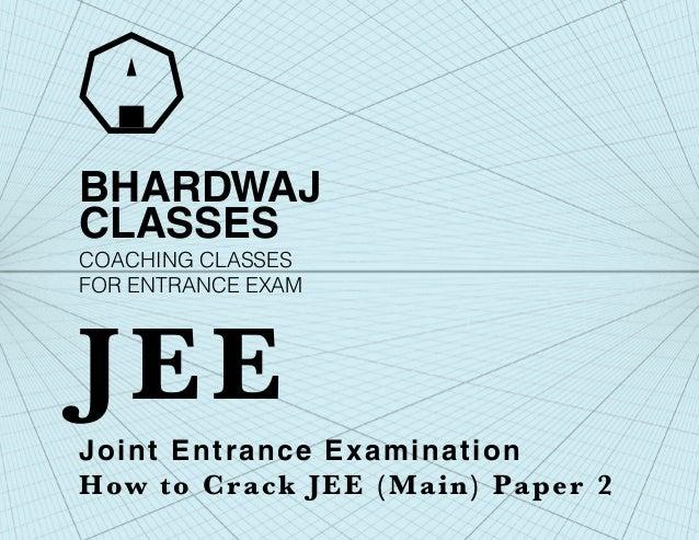 BHARDWAJCLASSESJoint Entrance ExaminationHow to Crack JEE (Main) Paper 2JEECOACHING CLASSESFOR ENTRANCE EXAM
