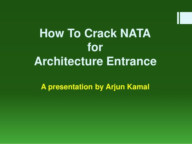 How To Crack NATA for Architecture Entrance A presentation by Arjun Kamal