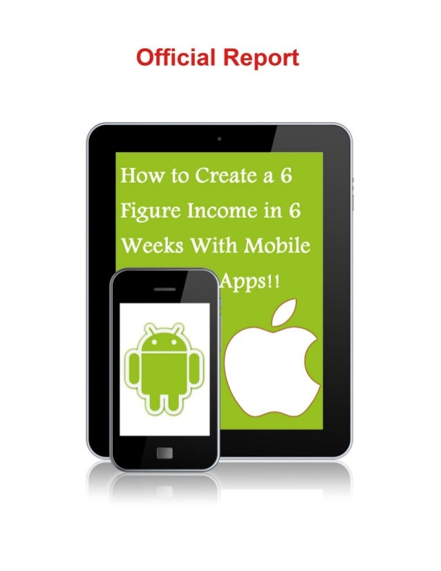 How to Create a 6 FigureIncome in 6 Weeks With     Mobile Apps If you like this report, you will like,         Android App...