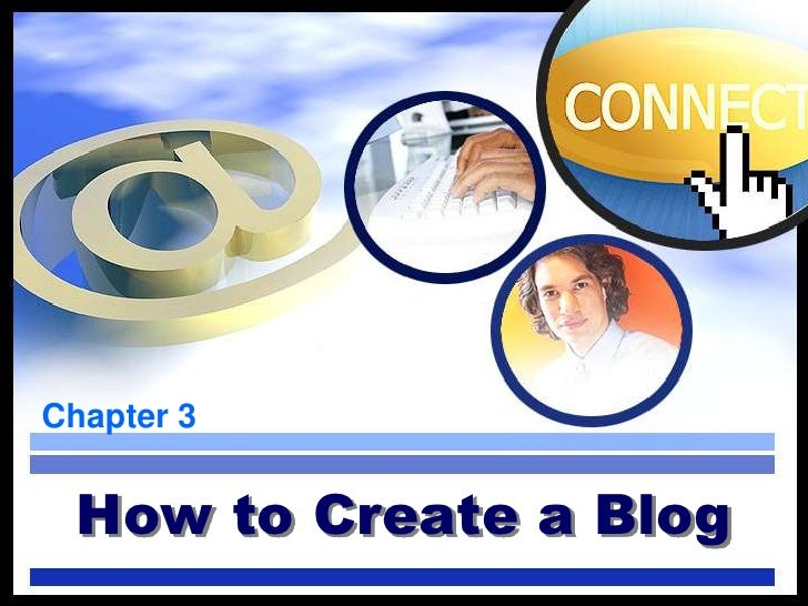 Chapter 3 <br />How to Create a Blog<br />