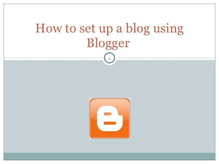 How to set up a blog using Blogger