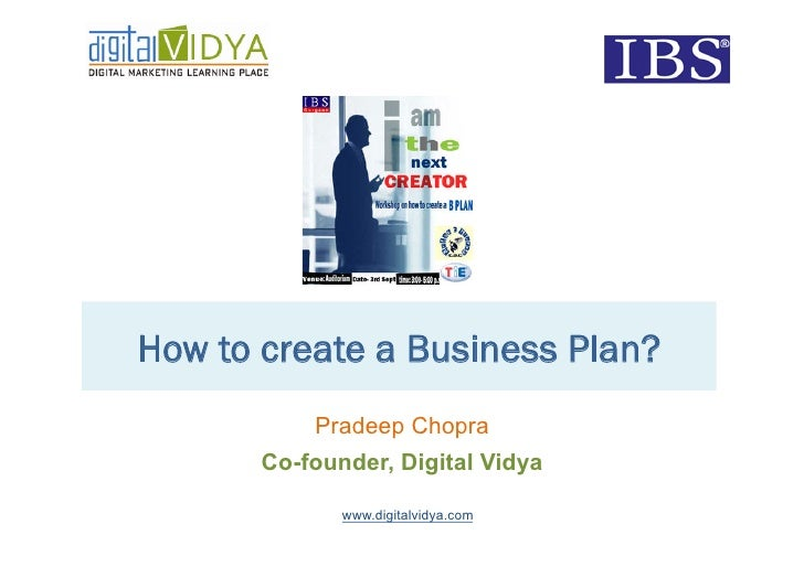 How to create a Business Plan?            Pradeep Chopra        Co-founder, Digital Vidya                www.digitalvidya....