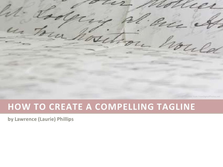 How to create a compelling tagline<br />Image sourced from FreeDigitalPhotos.net<br />by Lawrence (Laurie) Phillips<br />