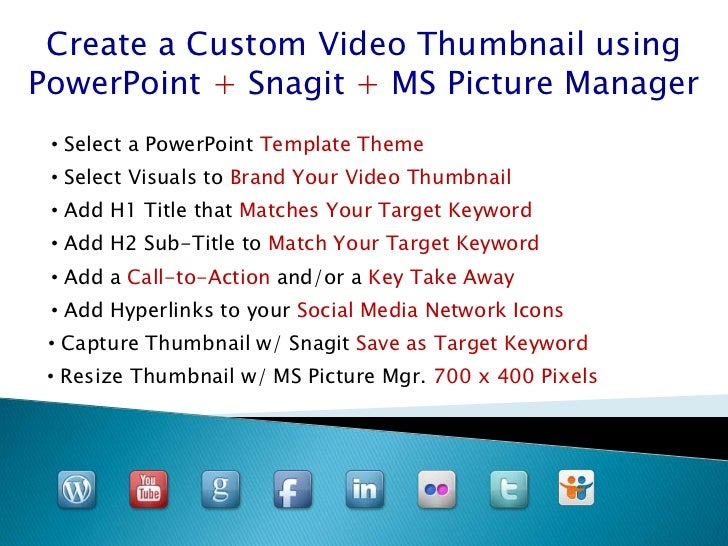 Create a Custom Video Thumbnail usingPowerPoint + Snagit + MS Picture Manager • Select a PowerPoint Template Theme • Selec...