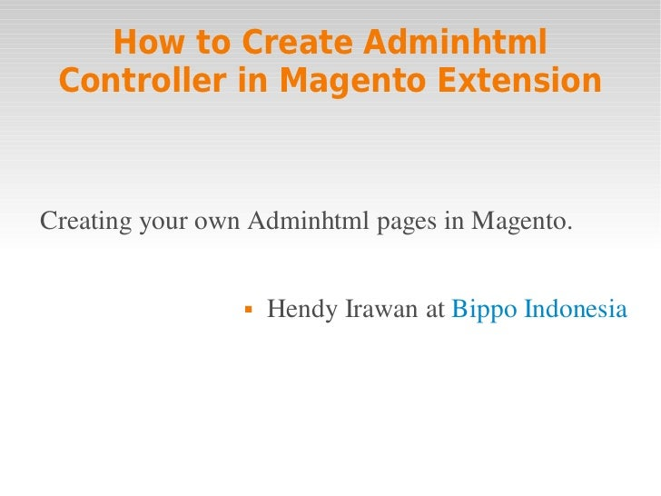 How to Create Adminhtml Controller in Magento ExtensionCreatingyourownAdminhtmlpagesinMagento.                    H...