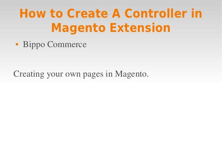 How to Create A Controller in        Magento Extension   BippoCommerceCreatingyourownpagesinMagento.